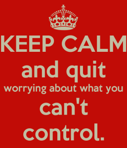 keep-calm-and-quit-worrying-about-what-you-cant-control