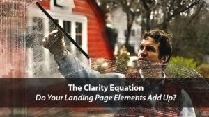 The Clarity Equation – Do Your Landing Page Elements Add Up? | Disruptive Advertising