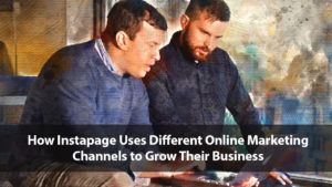 How Instapage Uses Different Online Marketing Channels to Grow Their Business | Disruptive Advertising