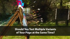 Should You Test Multiple Variants of the Same Page at the Same Time? | Disruptive Advertising
