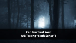 "Can You Trust Your Marketing ""Sixth Sense""? 