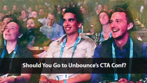 Should You Go to Unbounce's Call-to-Action Conference (CTA Conf)? | Disruptive Advertising