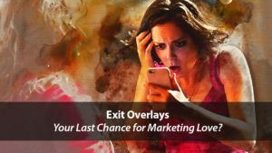 Exit Overlays – Your Last Chance for Marketing Love?   Disruptive Advertising