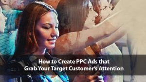 How to Create PPC Ads that Grab Your Target Customer's Attention | Disruptive Advertising
