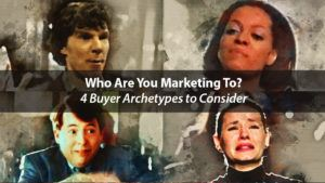 Who Are You Marketing To? 4 Buyer Archetypes to Consider | Disruptive Advertising