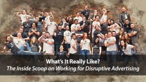 What is It Like to Work for Disruptive Advertising? | Disruptive Advertising