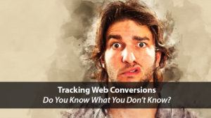 Tracking Web Conversions: Do You Know What You Don't Know? | Disruptive Advertising