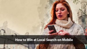How to Win at Local Search on Mobile | Disruptive Advertising