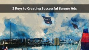 2 Keys to Creating Successful Banner Ads | Disruptive Advertising