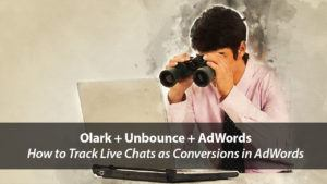 How to Track Olark Live Chats as Conversions in AdWords | Disruptive Advertising