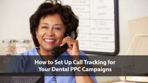 How to Set Up Call Tracking for Your Dental PPC Campaigns   Disruptive Advertising