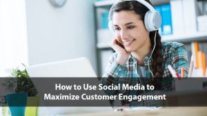 How to Use Social Media to Maximize Customer Engagement | Disruptive Advertising