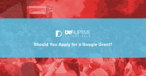 Should You Apply for a Google Grant? | Disruptive Advertising