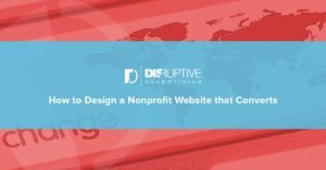 How to Design a Nonprofit Website that Converts | Disruptive Advertising