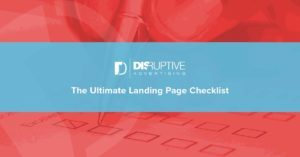 The Ultimate Landing Page Checklist | Disruptive Advertising