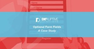 Optional Form Fields: A Case Study | Disruptive Advertising
