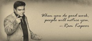 When You Do Good Work, People Will Notice You - Ram Kapoor Quote | Disruptive Advertising