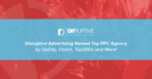 Disruptive Advertising Named Top PPC Agency by UpCity, Clutch, TopSEOs and More! | Disruptive Advertising