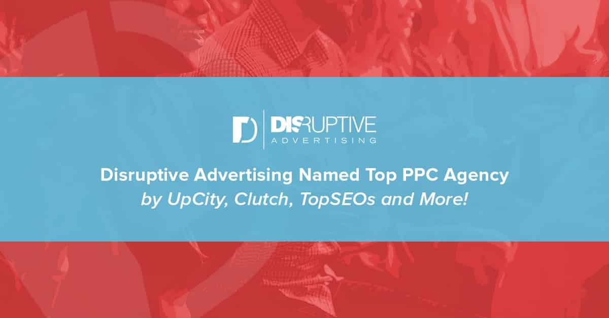Disruptive Advertising Named Top PPC Agency by UpCity, Clutch