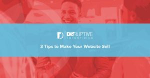 3 Tips to Make Your Website Sell | Disruptive Advertising