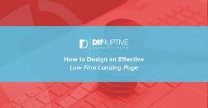 How to Design an Effective Law Firm Landing Page | Disruptive Advertising