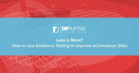 Less is More? How to Use Existence Testing to Improve eCommerce Sites | Disruptive Advertising