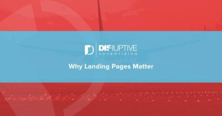 Why Landing Pages Matter | Disruptive Advertising