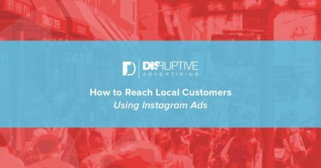 How to Reach Local Customers Using Instagram Ads | Disruptive Advertising