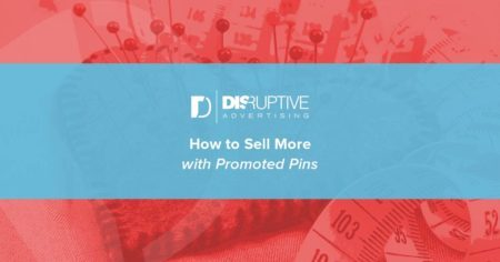 How to Sell More with Promoted Pins | Disruptive Advertising
