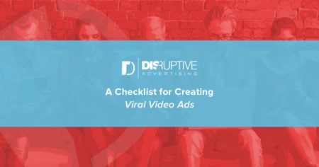 A Checklist for Creating Viral Video Ads | Disruptive Advertising