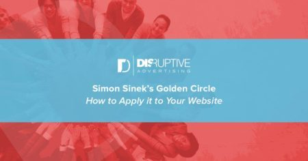 Simon Sinek's Golden Circle: How to Apply It to Your Website | Disruptive Advertising
