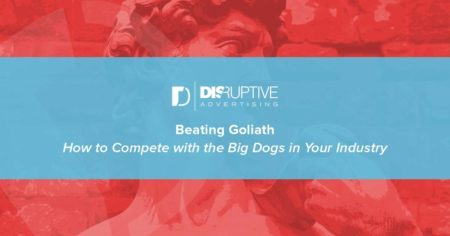 Beating Goliath: How to Compete with the Big Dogs in Your Industry | Disruptive Advertising