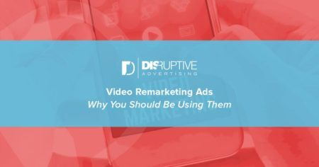 Video Remarketing Ads: Why You Should Be Using Them | Disruptive Advertising