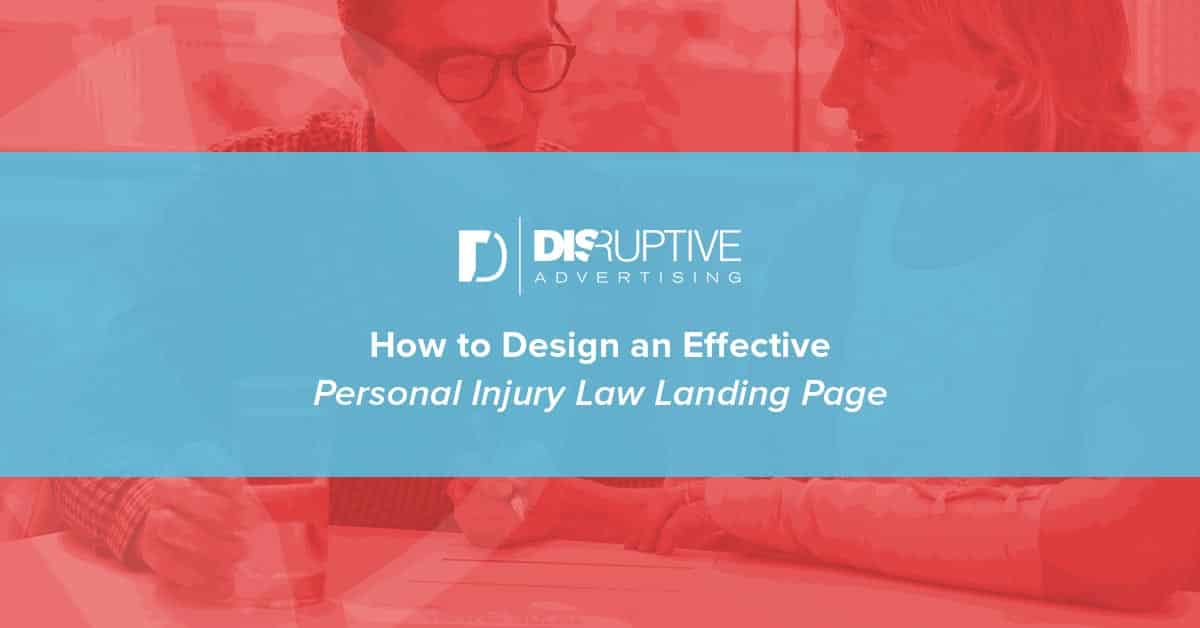 How to Design an Effective Personal Injury Landing Page | Disruptive Advertising