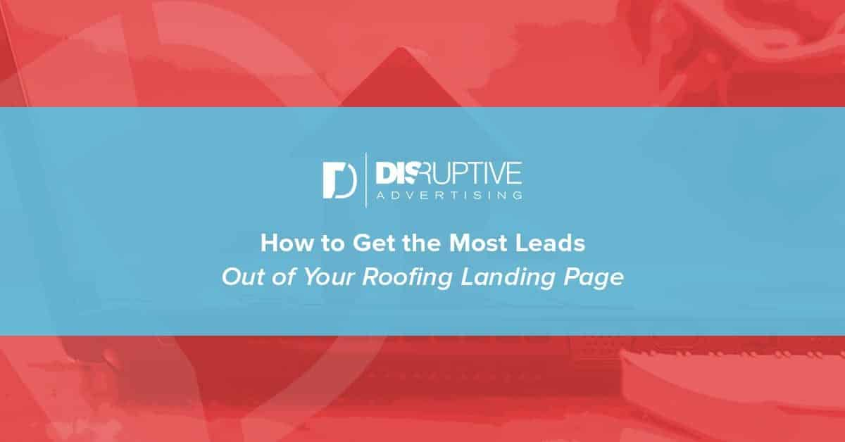 How To Get The Most Leads Out Of Your Roofing Landing Page