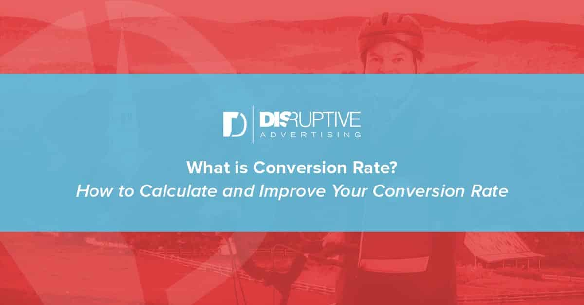 What Is Conversion Rate How To Calculate And Improve Your Disruptive Advertising