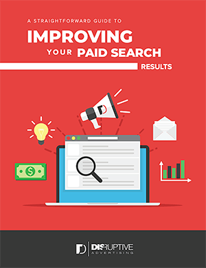 A Straightforward Guide to Improving Your Paid Search Results